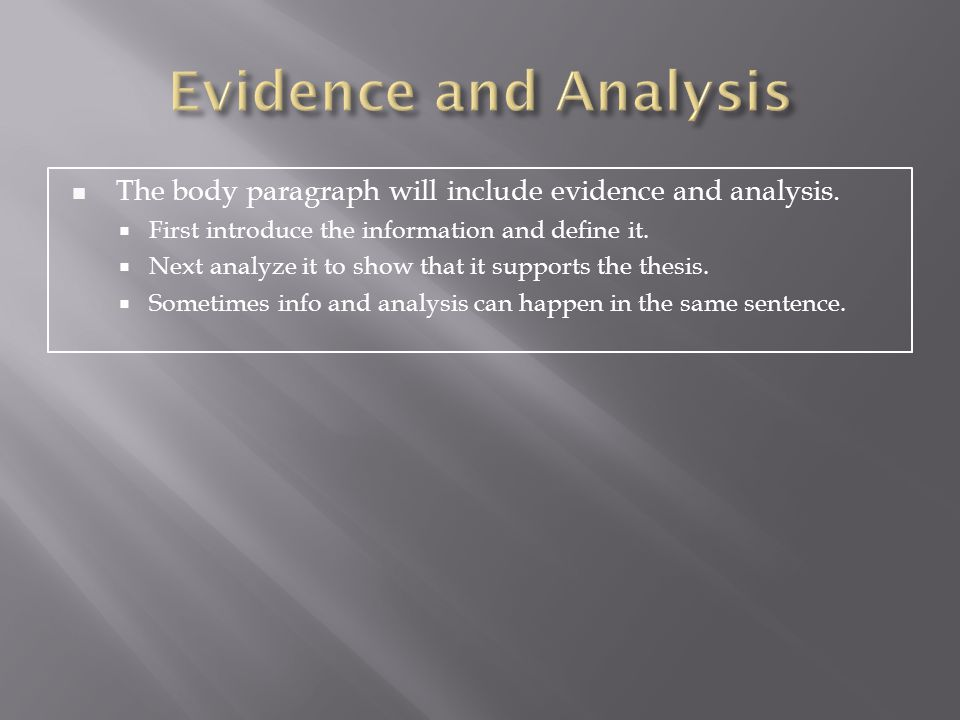 Evidence and Analysis The body paragraph will include evidence and analysis. First introduce the information and define it.