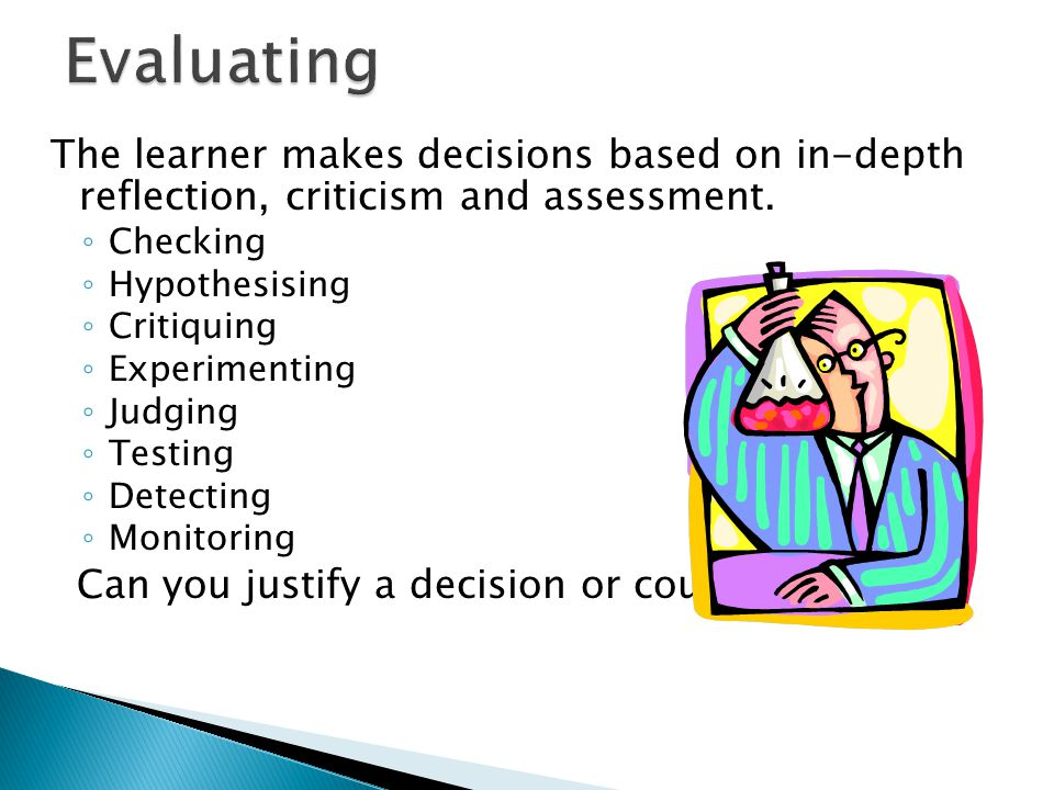 Evaluating Can you justify a decision or course of action