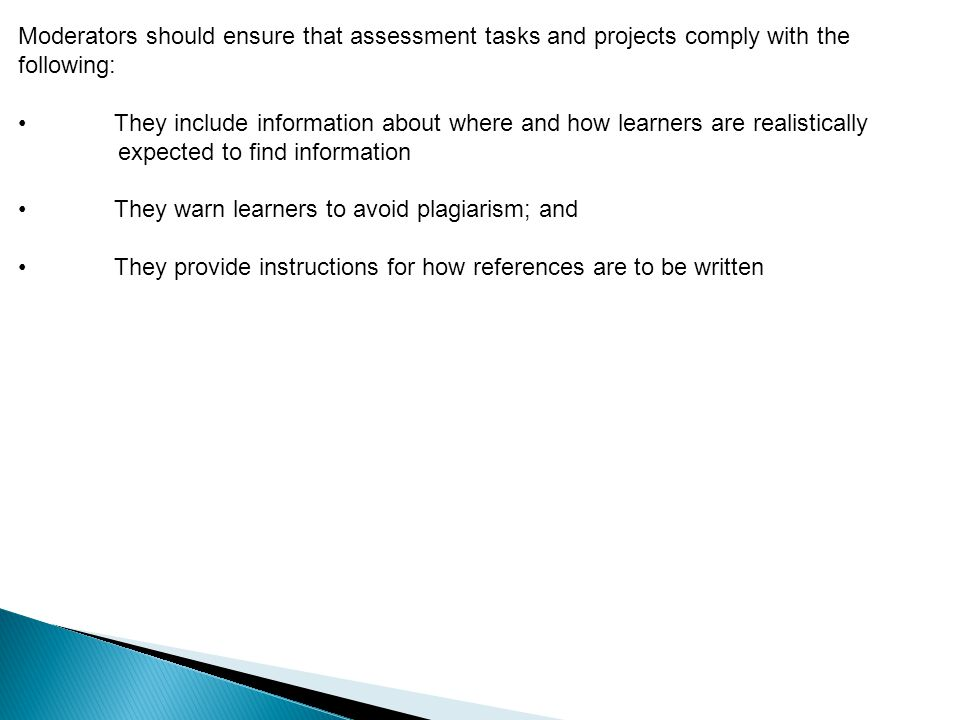 Moderators should ensure that assessment tasks and projects comply with the following: