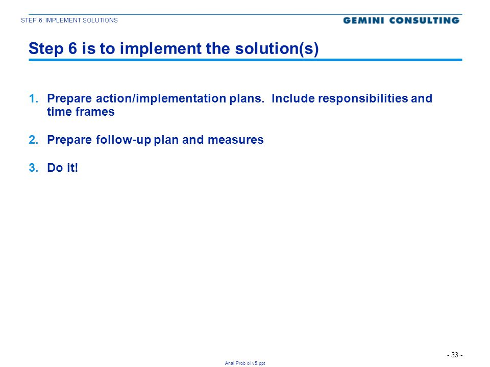 Step 6 is to implement the solution(s)