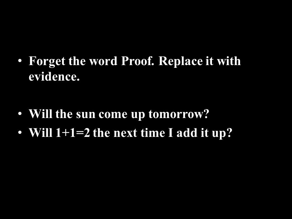 Forget the word Proof. Replace it with evidence.