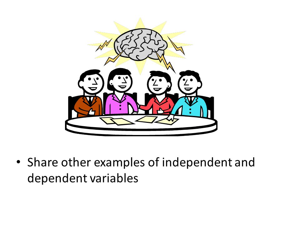 Share other examples of independent and dependent variables