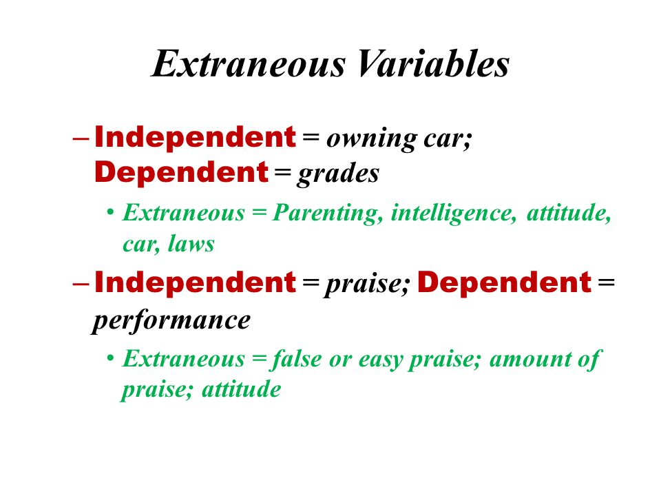 Extraneous Variables Independent = owning car; Dependent = grades