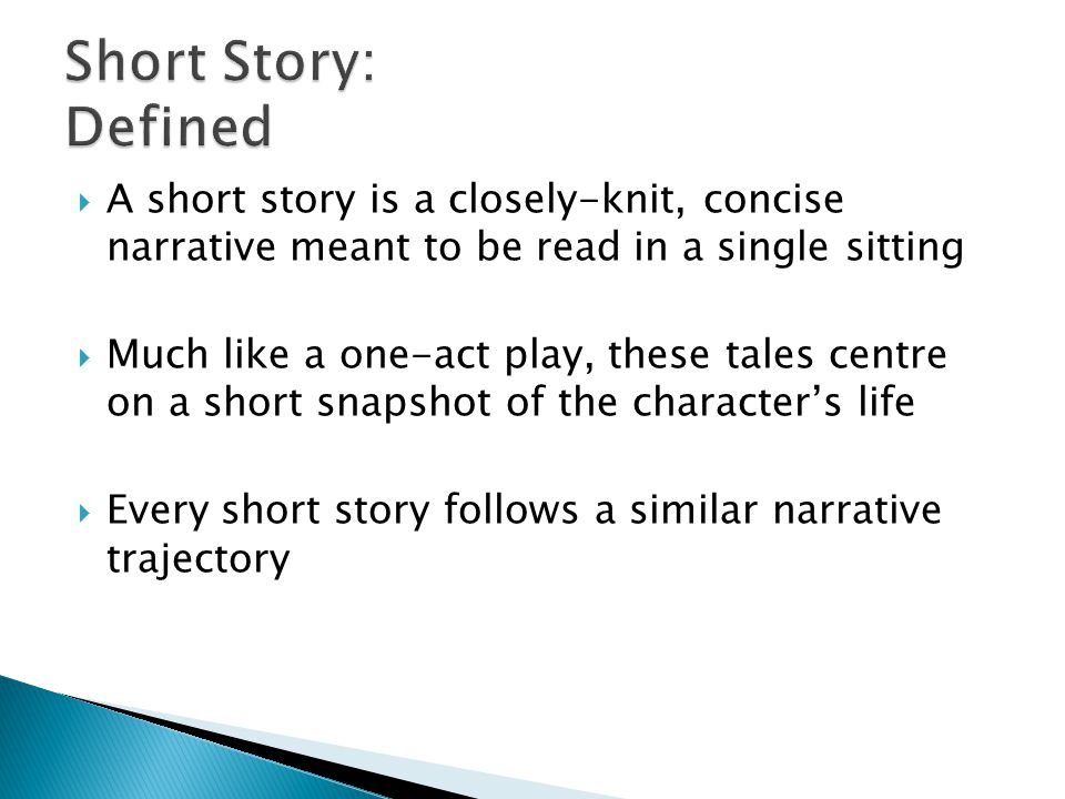 Short Story: Defined A short story is a closely-knit, concise narrative meant to be read in a single sitting.