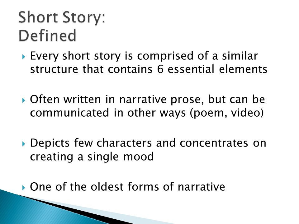 Short Story: Defined Every short story is comprised of a similar structure that contains 6 essential elements.