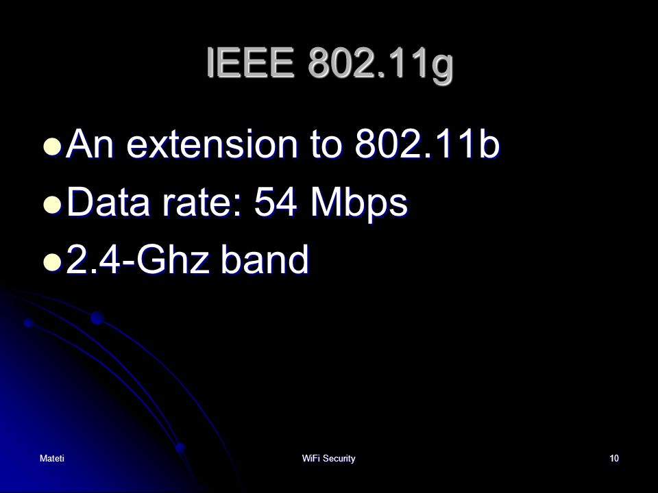 IEEE 802.11g An extension to 802.11b Data rate: 54 Mbps 2.4-Ghz band