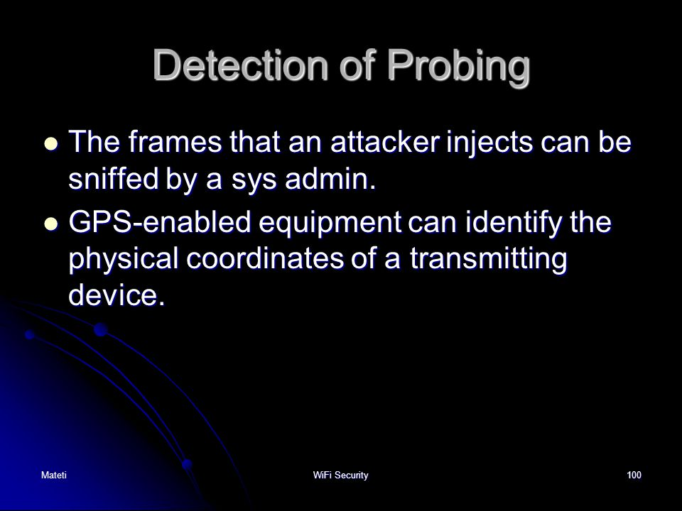 Detection of Probing The frames that an attacker injects can be sniffed by a sys admin.