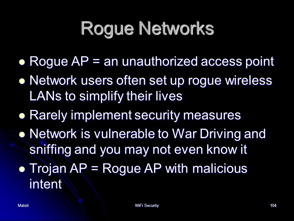 Rogue Networks Rogue AP = an unauthorized access point