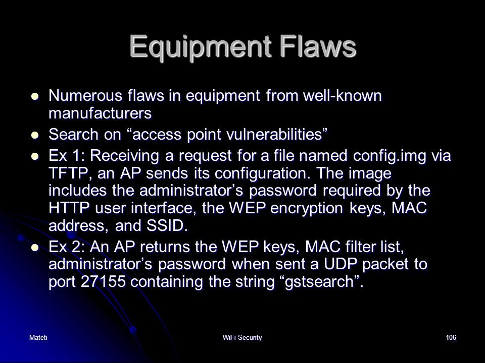 Equipment Flaws Numerous flaws in equipment from well-known manufacturers. Search on access point vulnerabilities