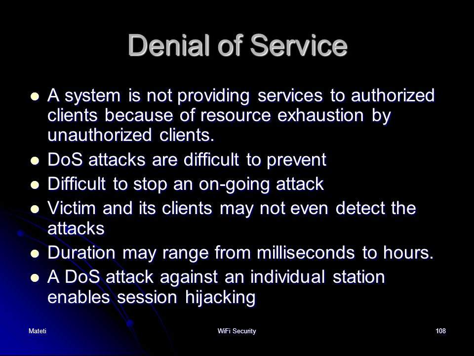 Denial of Service A system is not providing services to authorized clients because of resource exhaustion by unauthorized clients.