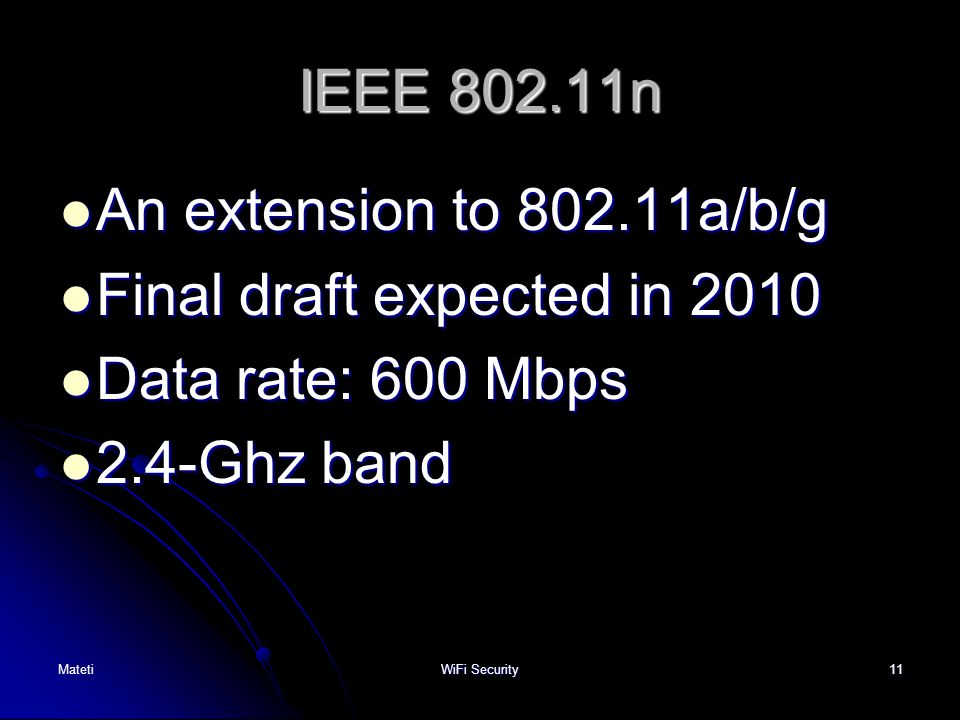Final draft expected in 2010 Data rate: 600 Mbps 2.4-Ghz band