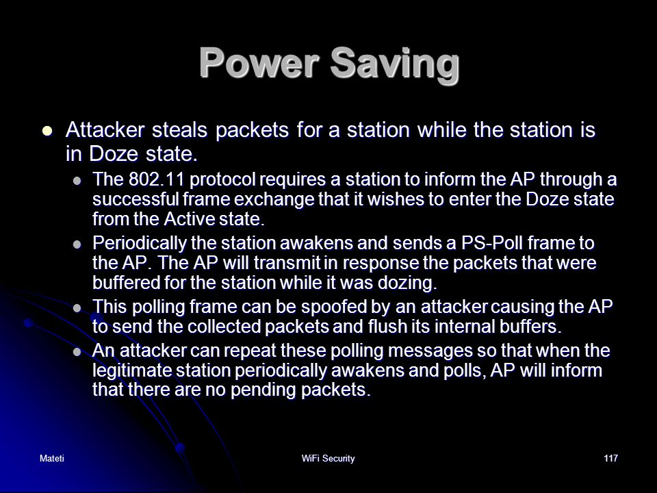 Power Saving Attacker steals packets for a station while the station is in Doze state.