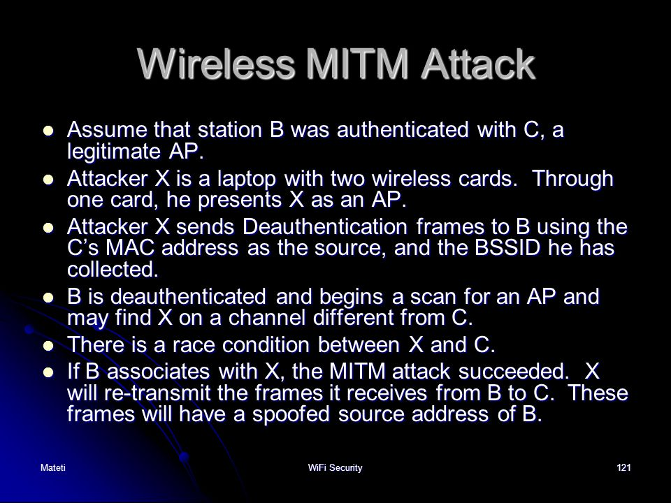 Wireless MITM Attack Assume that station B was authenticated with C, a legitimate AP.