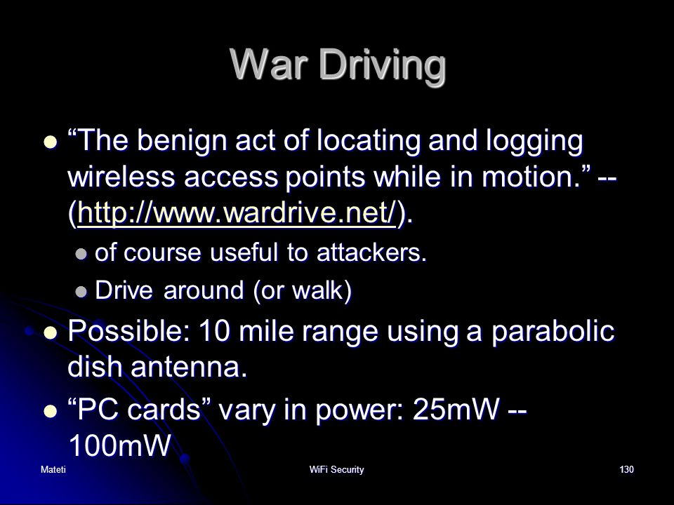 War Driving The benign act of locating and logging wireless access points while in motion. -- (http://www.wardrive.net/).