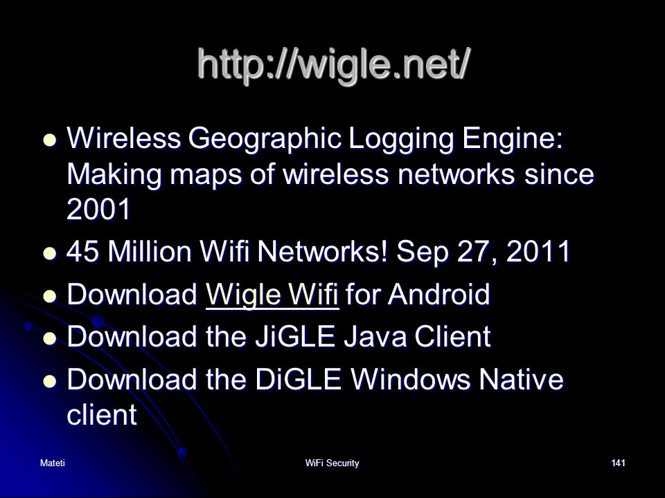 http://wigle.net/ Wireless Geographic Logging Engine: Making maps of wireless networks since 2001. 45 Million Wifi Networks! Sep 27, 2011.