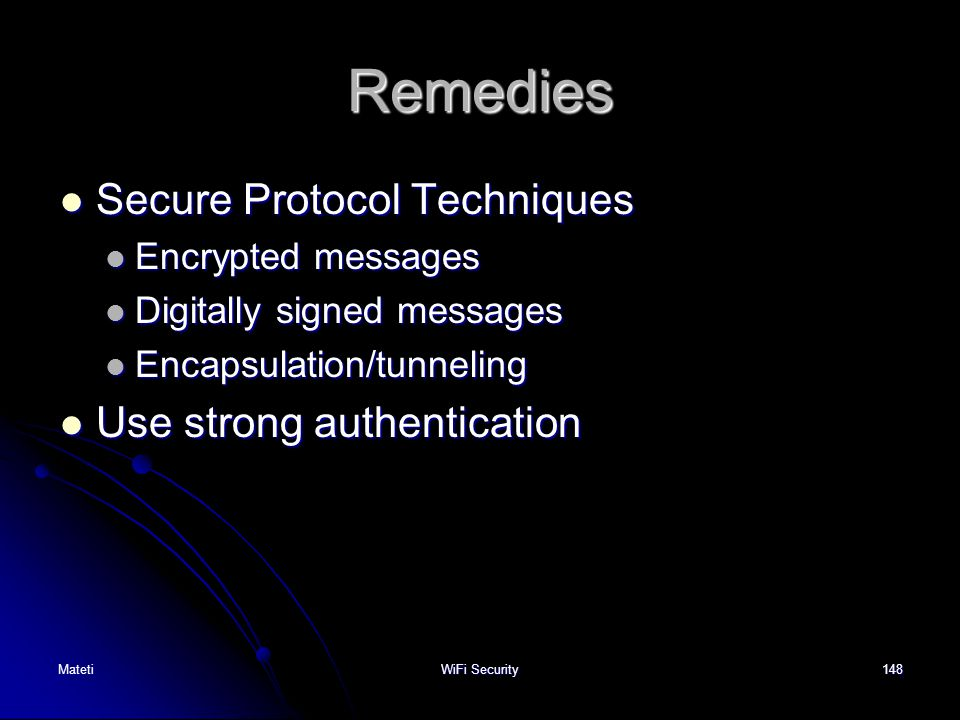 Remedies Secure Protocol Techniques Use strong authentication