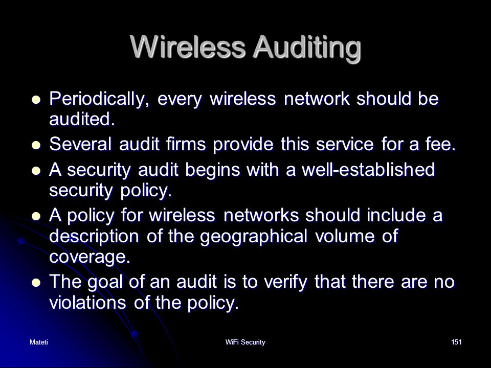 Wireless Auditing Periodically, every wireless network should be audited. Several audit firms provide this service for a fee.