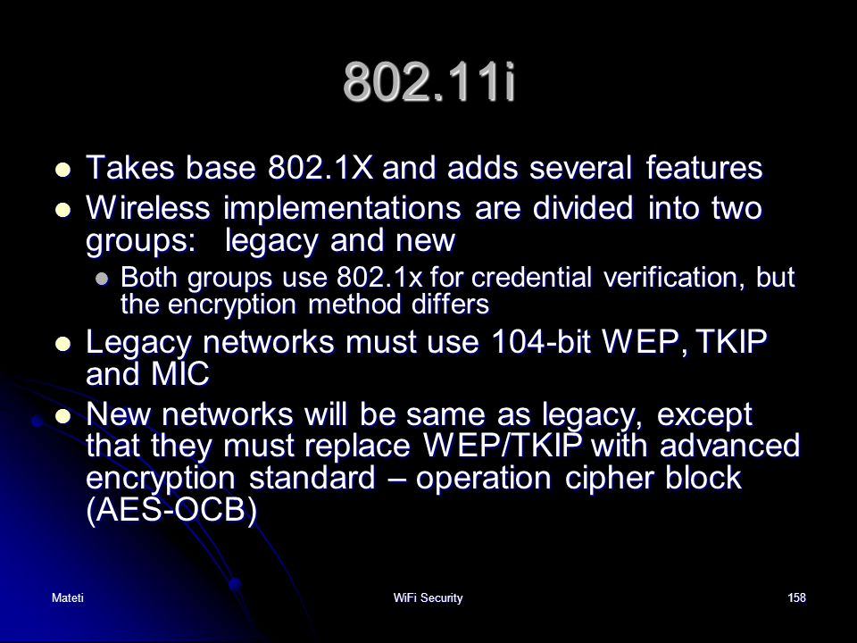 802.11i Takes base 802.1X and adds several features