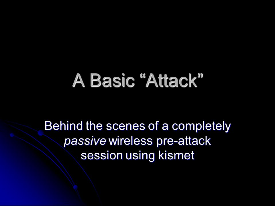 A Basic Attack Behind the scenes of a completely passive wireless pre-attack session using kismet