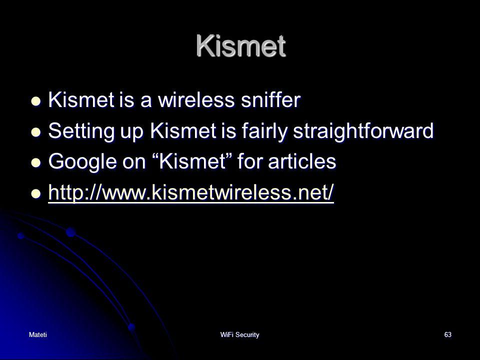 Kismet Kismet is a wireless sniffer