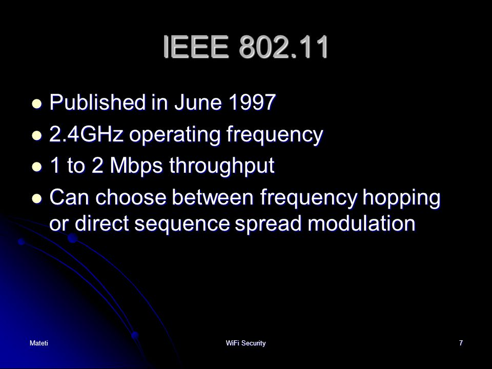 IEEE 802.11 Published in June 1997 2.4GHz operating frequency