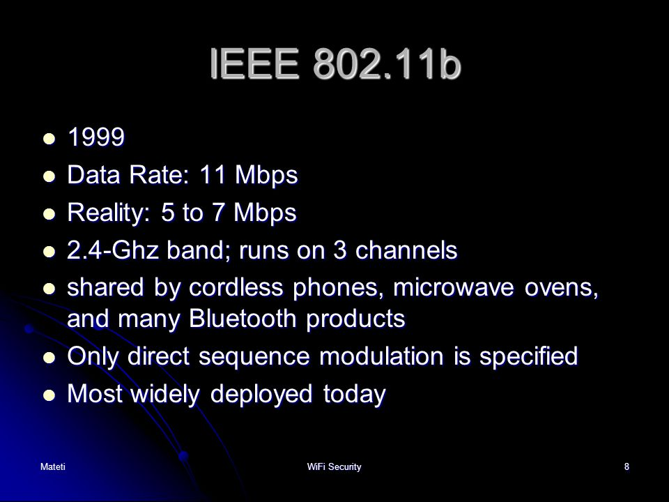 IEEE 802.11b 1999 Data Rate: 11 Mbps Reality: 5 to 7 Mbps