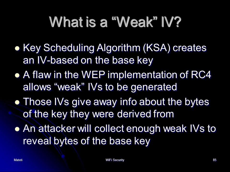 What is a Weak IV Key Scheduling Algorithm (KSA) creates an IV-based on the base key.