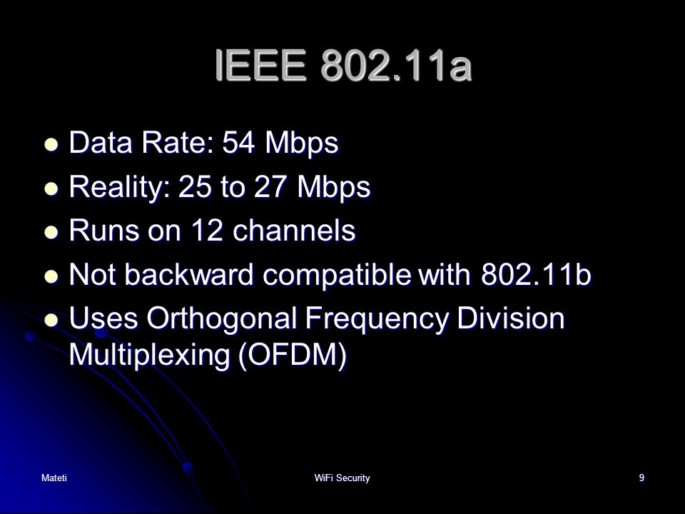 IEEE 802.11a Data Rate: 54 Mbps Reality: 25 to 27 Mbps