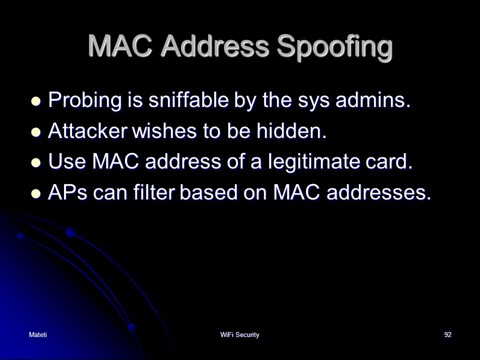 MAC Address Spoofing Probing is sniffable by the sys admins.