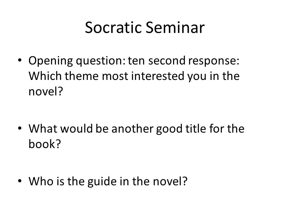 Socratic Seminar Opening question: ten second response: Which theme most interested you in the novel