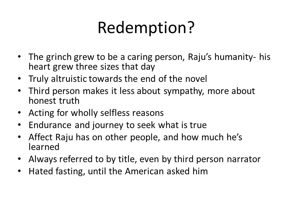 Redemption The grinch grew to be a caring person, Raju's humanity- his heart grew three sizes that day.