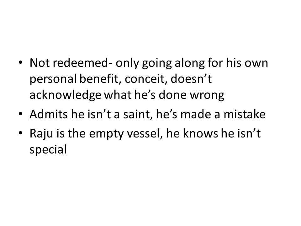 Not redeemed- only going along for his own personal benefit, conceit, doesn't acknowledge what he's done wrong