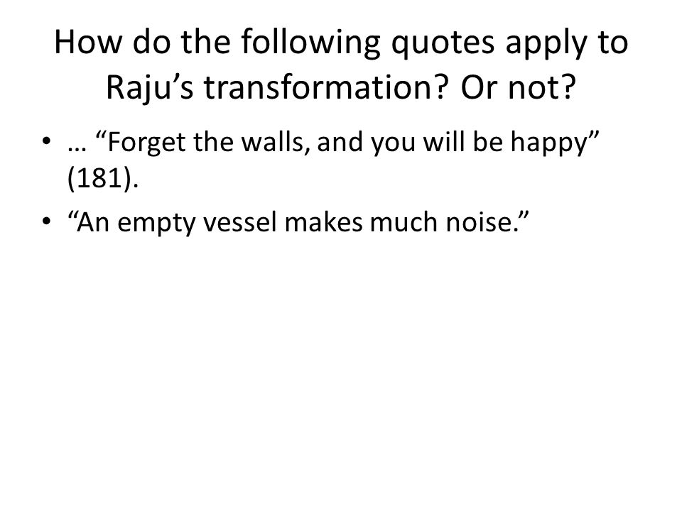 How do the following quotes apply to Raju's transformation Or not