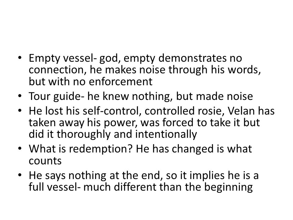 Empty vessel- god, empty demonstrates no connection, he makes noise through his words, but with no enforcement
