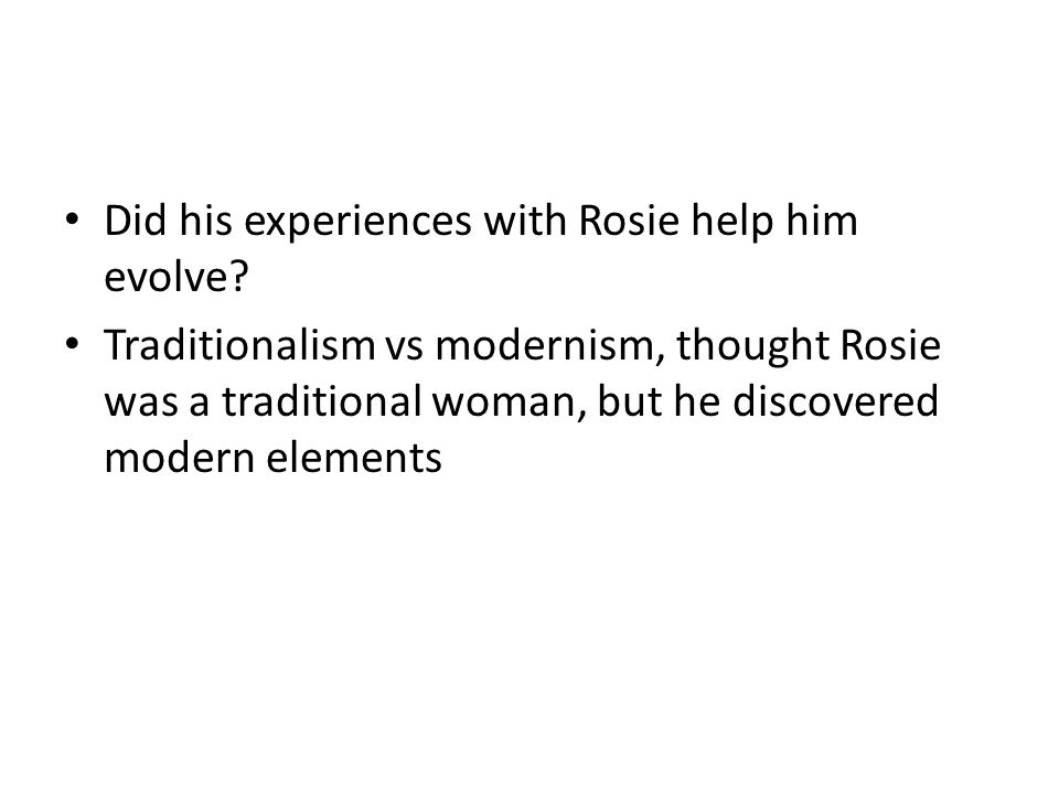 Did his experiences with Rosie help him evolve