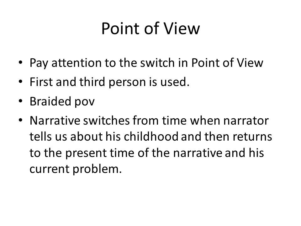 Point of View Pay attention to the switch in Point of View