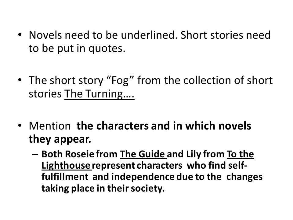 Novels need to be underlined. Short stories need to be put in quotes.