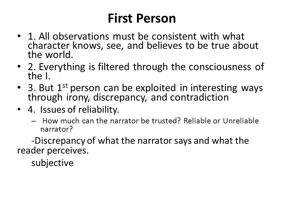 First Person 1. All observations must be consistent with what character knows, see, and believes to be true about the world.