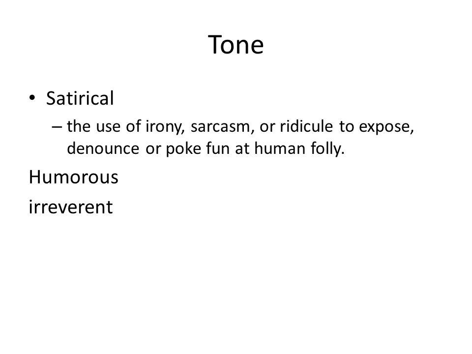Tone Satirical Humorous irreverent
