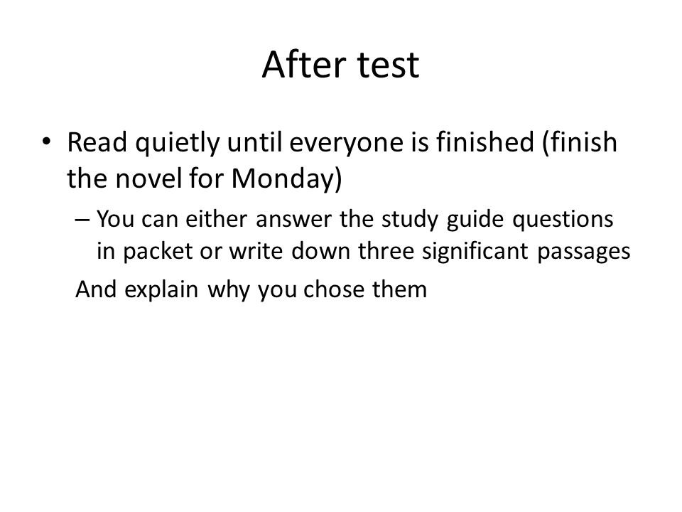 After test Read quietly until everyone is finished (finish the novel for Monday)