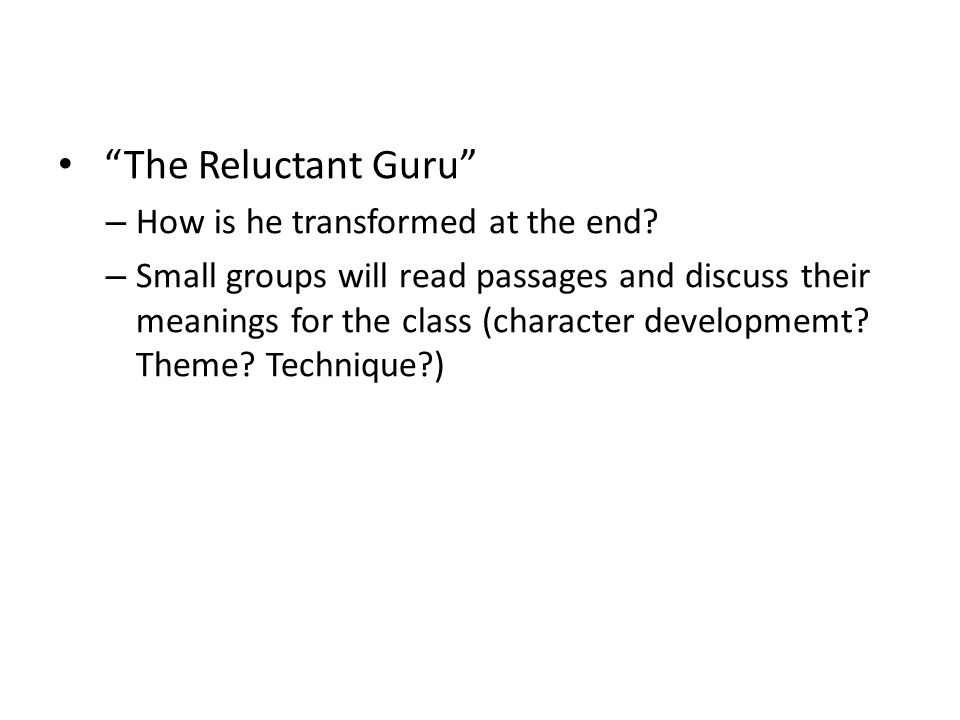 The Reluctant Guru How is he transformed at the end