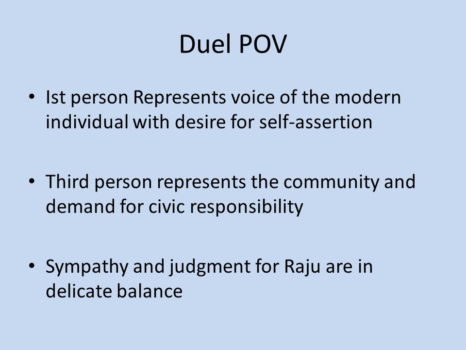 Duel POV Ist person Represents voice of the modern individual with desire for self-assertion.