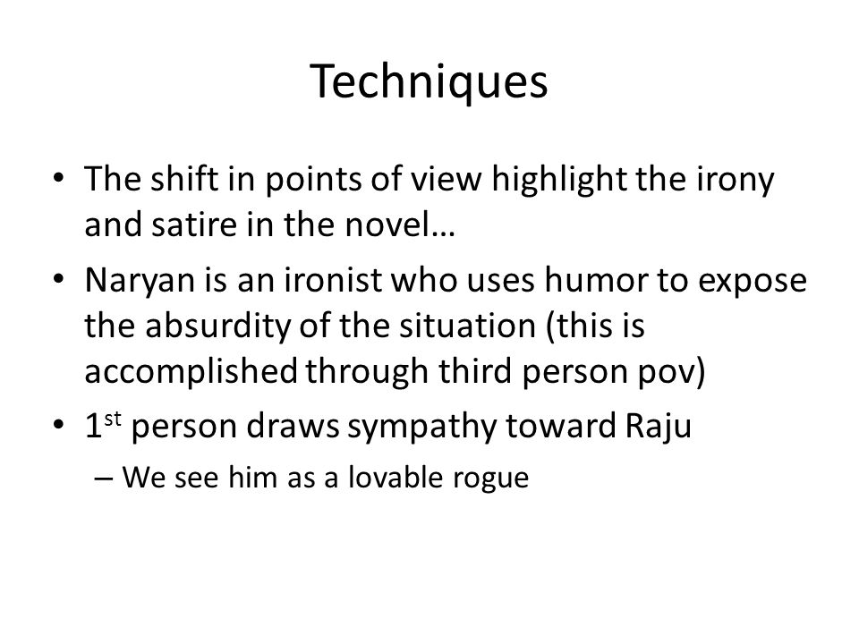 Techniques The shift in points of view highlight the irony and satire in the novel…