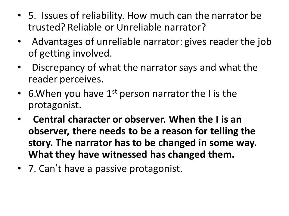 5. Issues of reliability. How much can the narrator be trusted