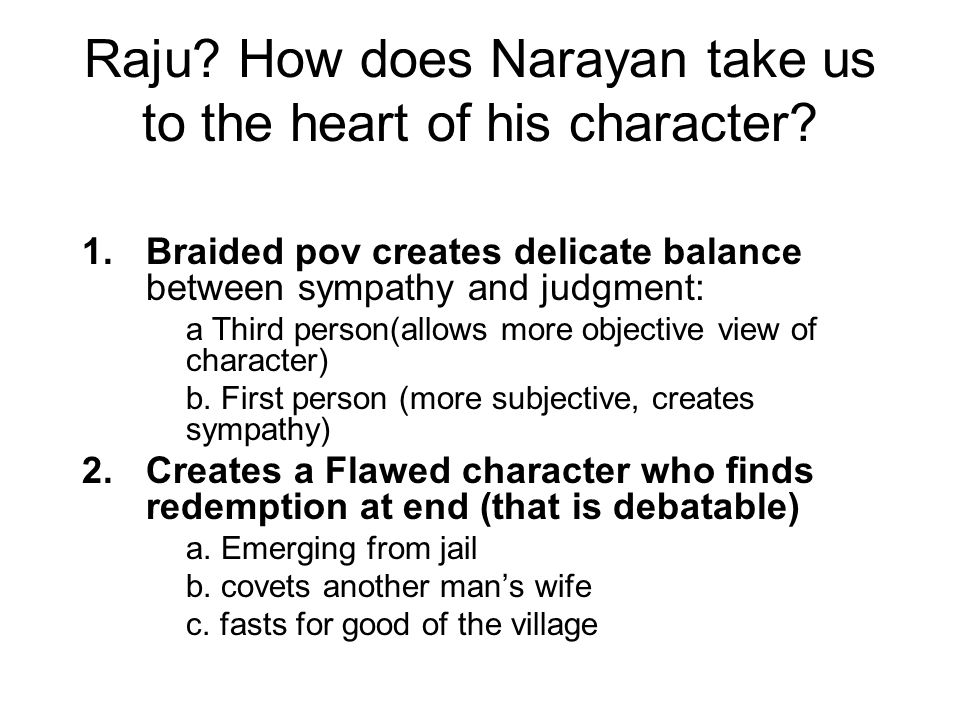 Raju How does Narayan take us to the heart of his character