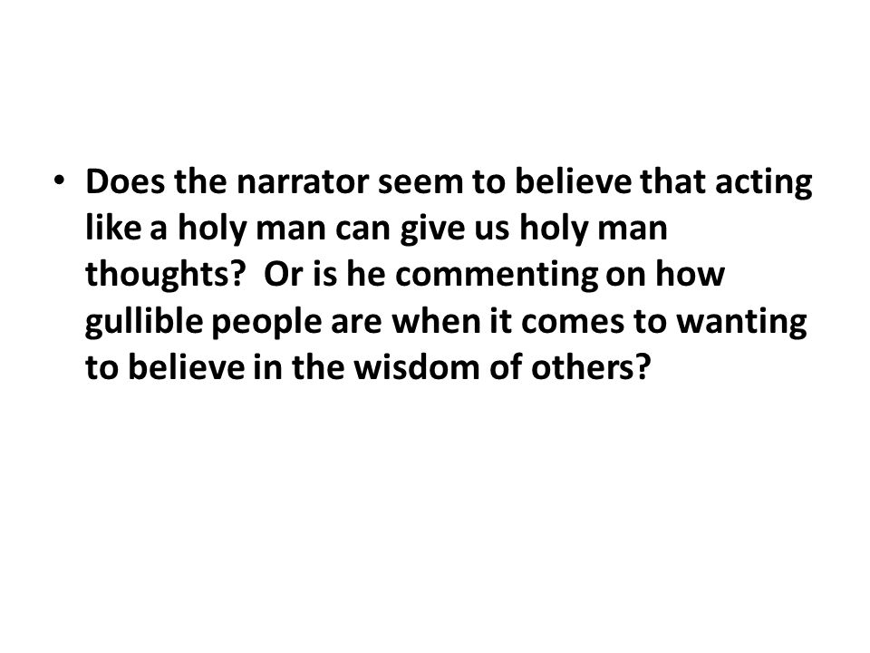 Does the narrator seem to believe that acting like a holy man can give us holy man thoughts.