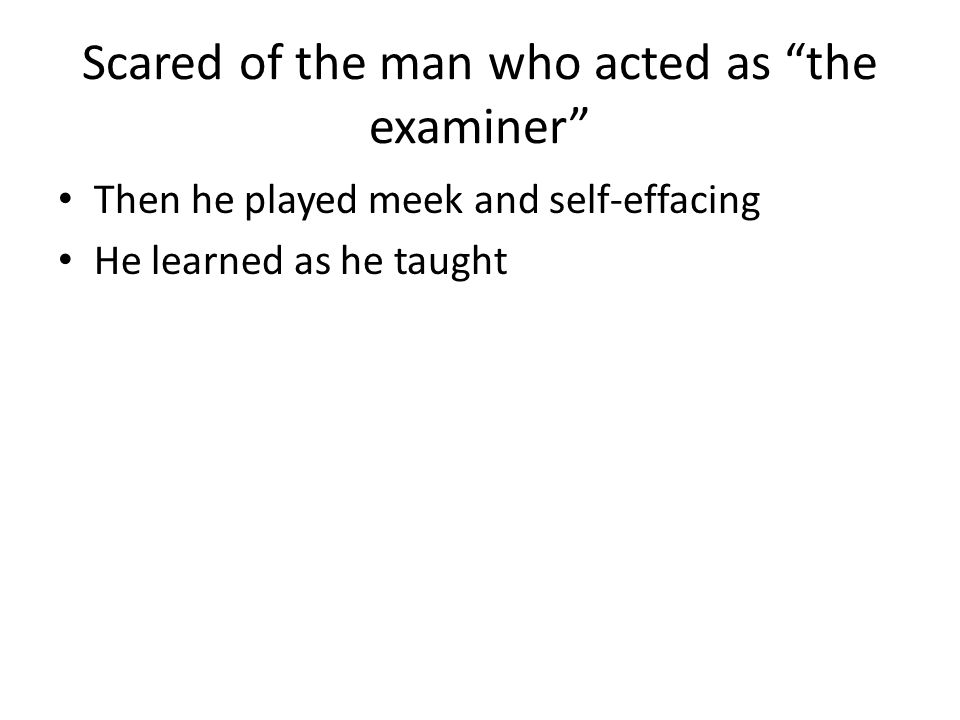 Scared of the man who acted as the examiner