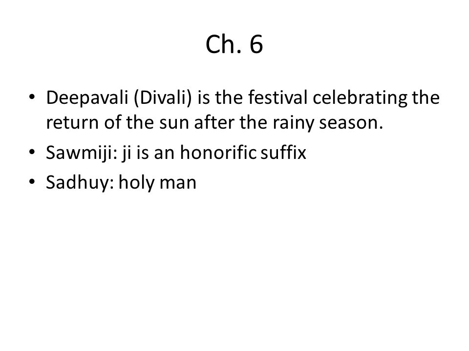 Ch. 6 Deepavali (Divali) is the festival celebrating the return of the sun after the rainy season. Sawmiji: ji is an honorific suffix.