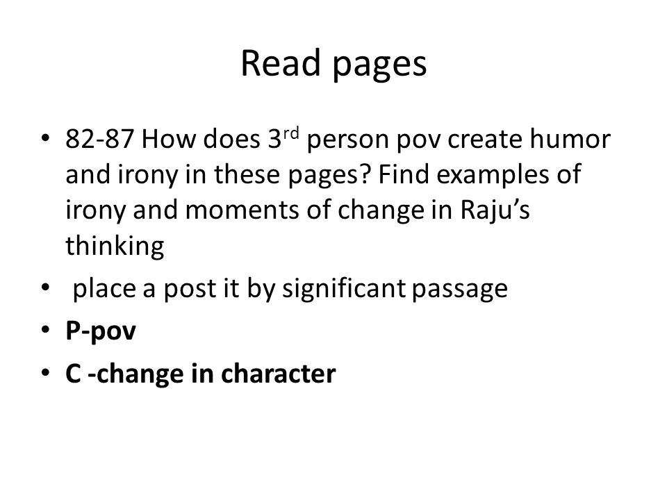 Read pages 82-87 How does 3rd person pov create humor and irony in these pages Find examples of irony and moments of change in Raju's thinking.
