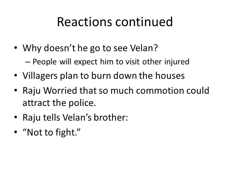 Reactions continued Why doesn't he go to see Velan